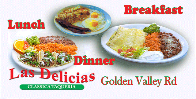 Thanks SCV for having Breakfast, Lunch and Dinner with us. Las Delicias Golden Valley Road