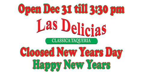 New Years Hours | Las Delicias Classica Taqueria
